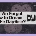 【和訳】Did We Forget How to Dream in the Daytime ? / DYGL「A Daze In A Haze」「歌詞」